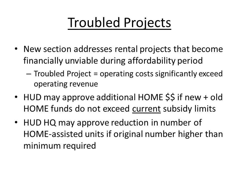 Troubled Projects New section addresses rental projects that become financially unviable during affordability period – Troubled Project = operating co
