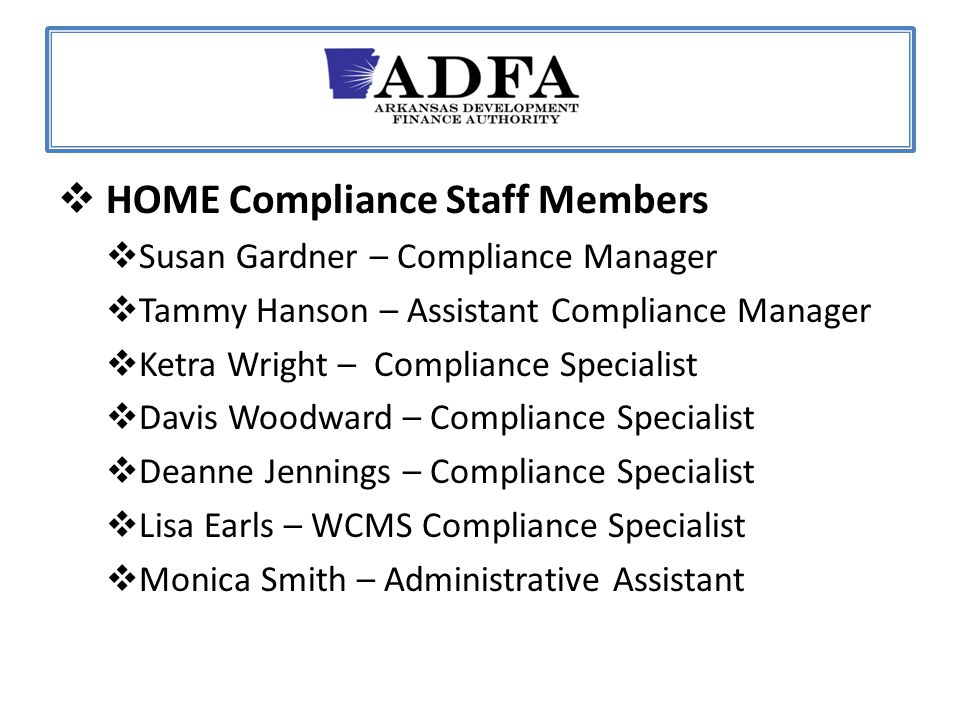  HOME Compliance Staff Members  Susan Gardner – Compliance Manager  Tammy Hanson – Assistant Compliance Manager  Ketra Wright – Compliance Special