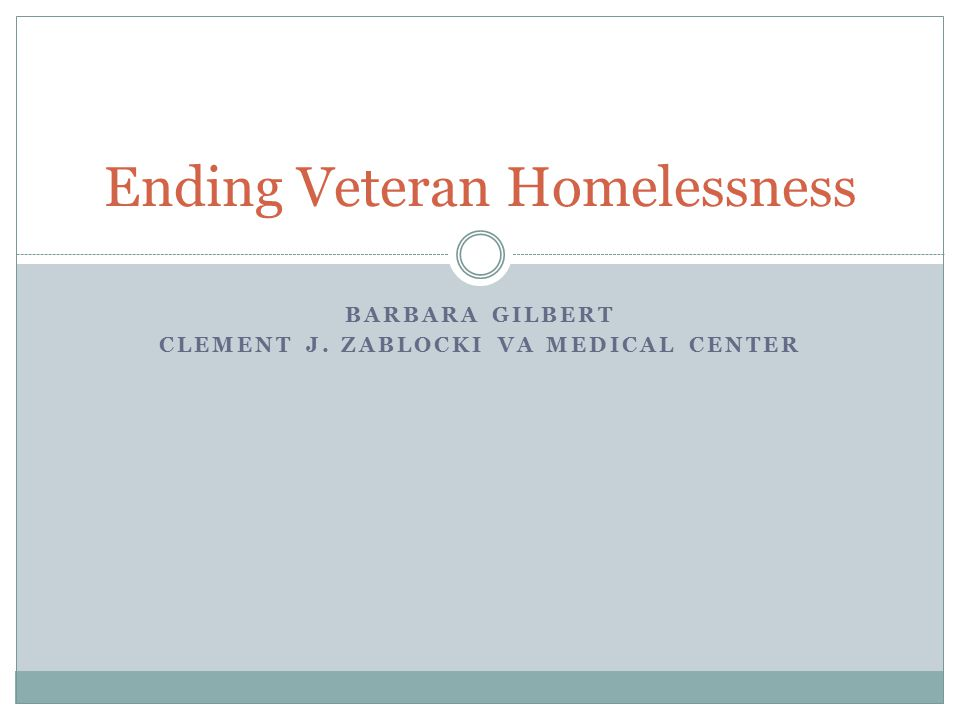 BARBARA GILBERT CLEMENT J. ZABLOCKI VA MEDICAL CENTER Ending Veteran Homelessness