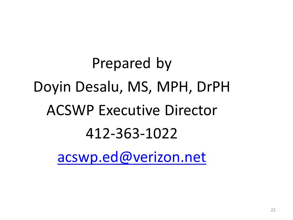 22 Prepared by Doyin Desalu, MS, MPH, DrPH ACSWP Executive Director 412-363-1022 acswp.ed@verizon.net