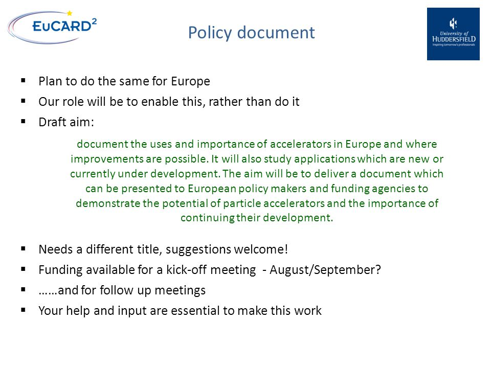 Policy document  Plan to do the same for Europe  Our role will be to enable this, rather than do it  Draft aim: document the uses and importance of accelerators in Europe and where improvements are possible.