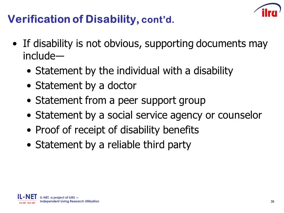 30 Verification of Disability, cont'd. If disability is not obvious, supporting documents may include― Statement by the individual with a disability S