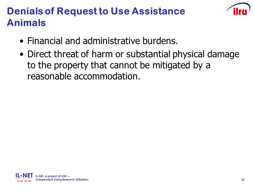 32 Denials of Request to Use Assistance Animals Financial and administrative burdens. Direct threat of harm or substantial physical damage to the prop