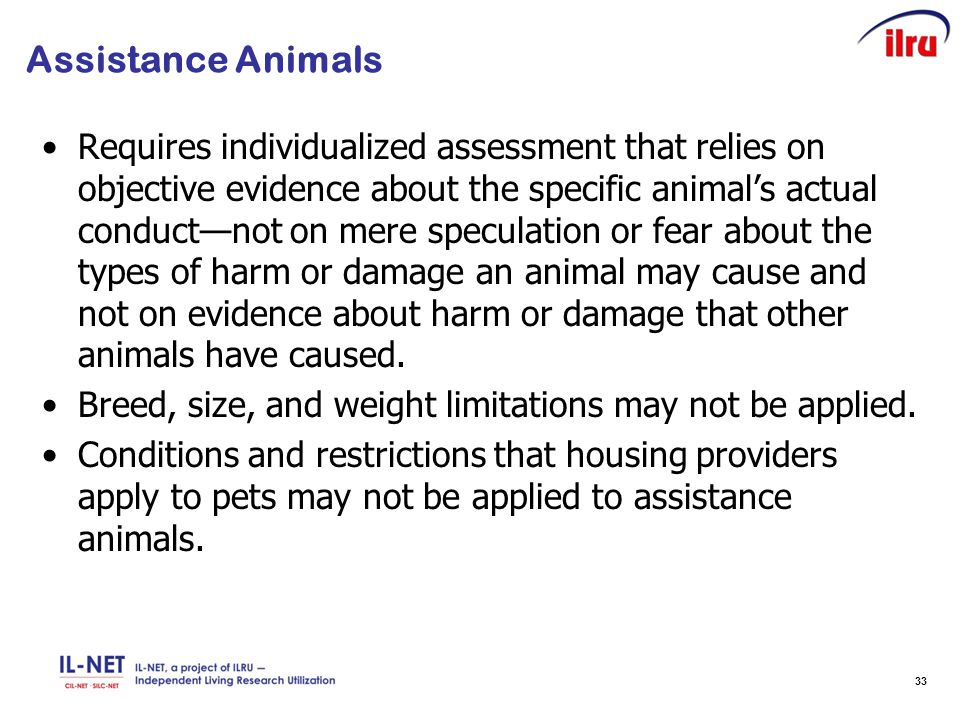 33 Assistance Animals Requires individualized assessment that relies on objective evidence about the specific animal's actual conduct—not on mere spec