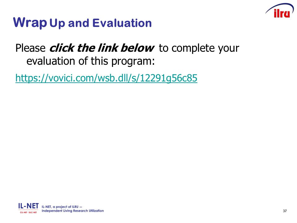 37 Slide 26 Wrap Up and Evaluation Please click the link below to complete your evaluation of this program: https://vovici.com/wsb.dll/s/12291g56c85