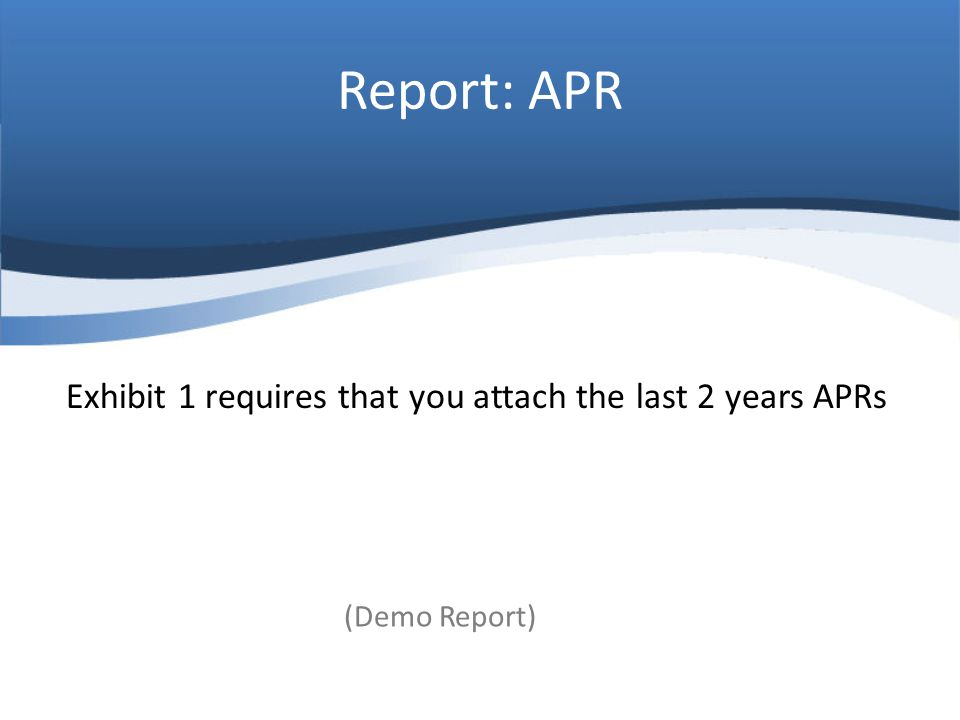 Report: APR Exhibit 1 requires that you attach the last 2 years APRs (Demo Report)