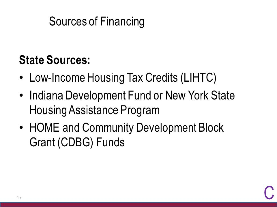 17 Sources of Financing State Sources: Low-Income Housing Tax Credits (LIHTC) Indiana Development Fund or New York State Housing Assistance Program HO