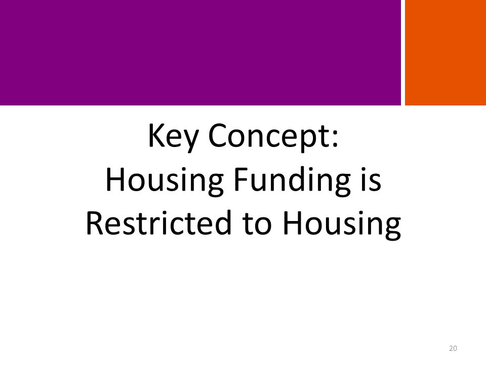 Key Concept: Housing Funding is Restricted to Housing 20