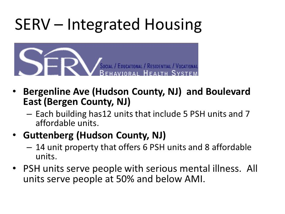SERV – Integrated Housing Bergenline Ave (Hudson County, NJ) and Boulevard East (Bergen County, NJ) – Each building has12 units that include 5 PSH uni