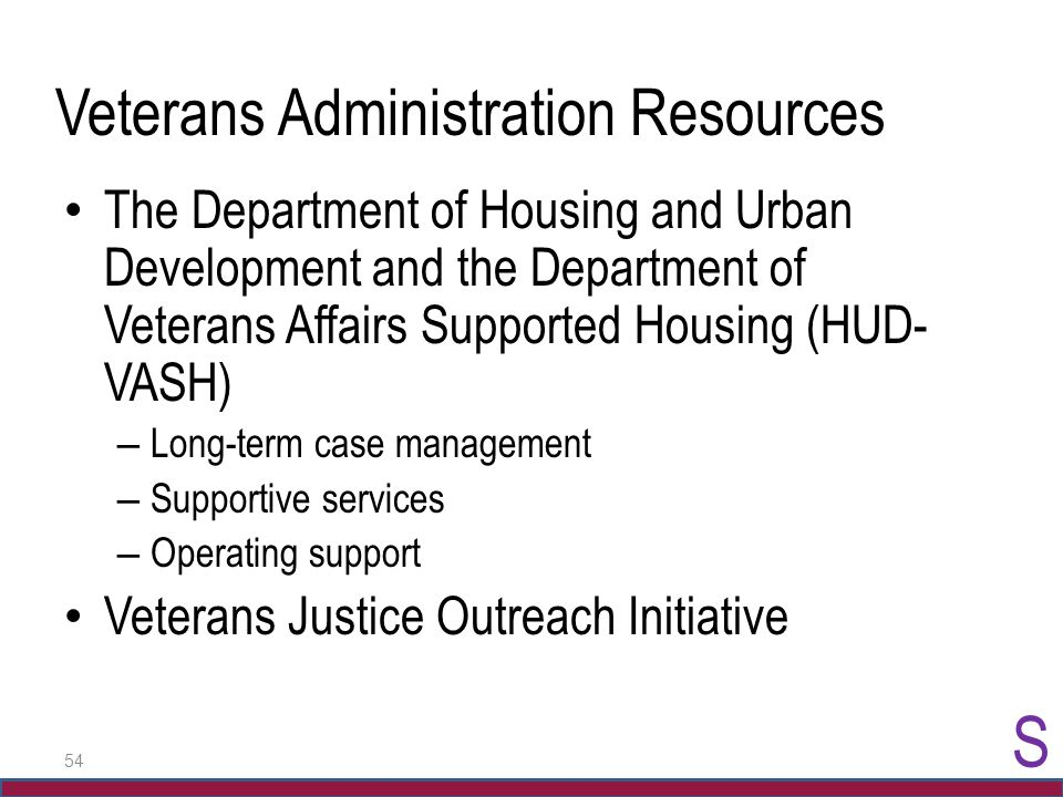 54 Veterans Administration Resources The Department of Housing and Urban Development and the Department of Veterans Affairs Supported Housing (HUD- VA