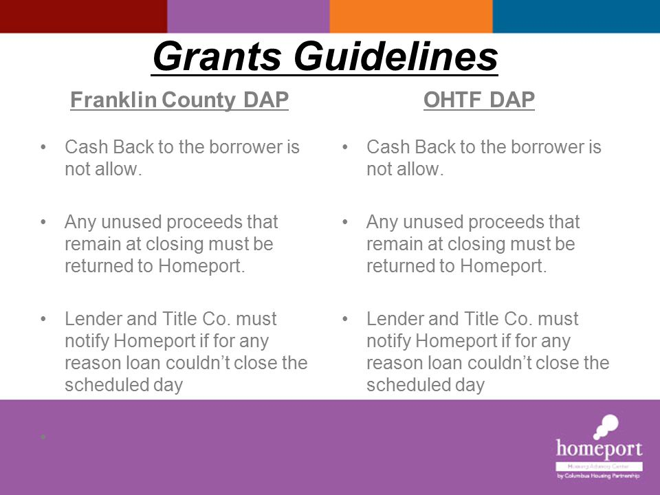 Grants Guidelines I Franklin County DAP OHTF DAP If the closing does not occur within a 30 day period after receipt approval of Funds, the loan approval for the Funds must be reviewed to make sure no changes have occurred.