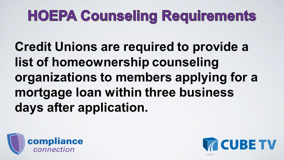 Credit Unions are required to provide a list of homeownership counseling organizations to members applying for a mortgage loan within three business days after application.