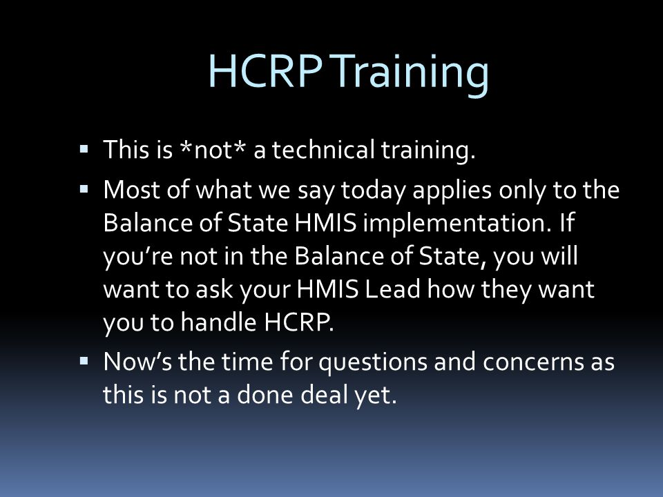 HCRP Training  This is *not* a technical training.