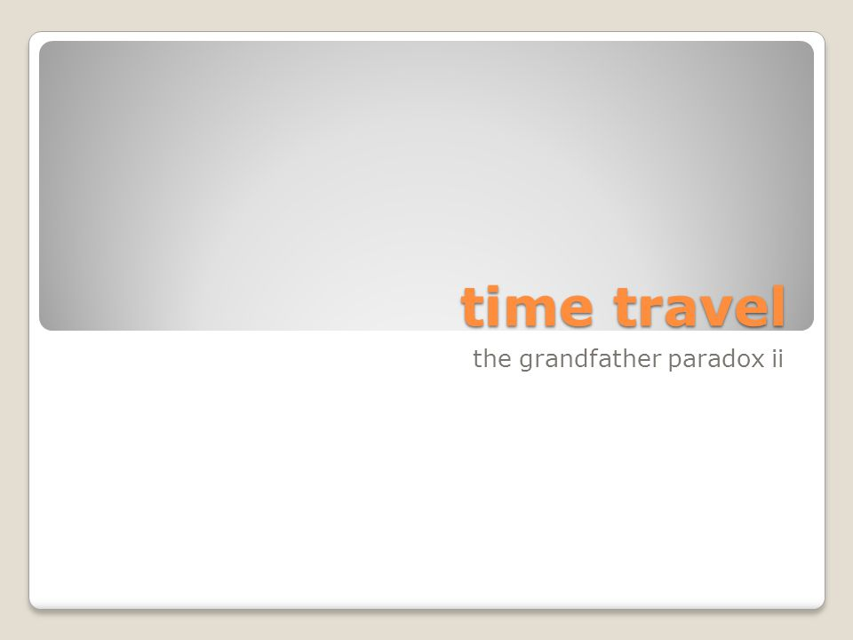 time travel the grandfather paradox ii
