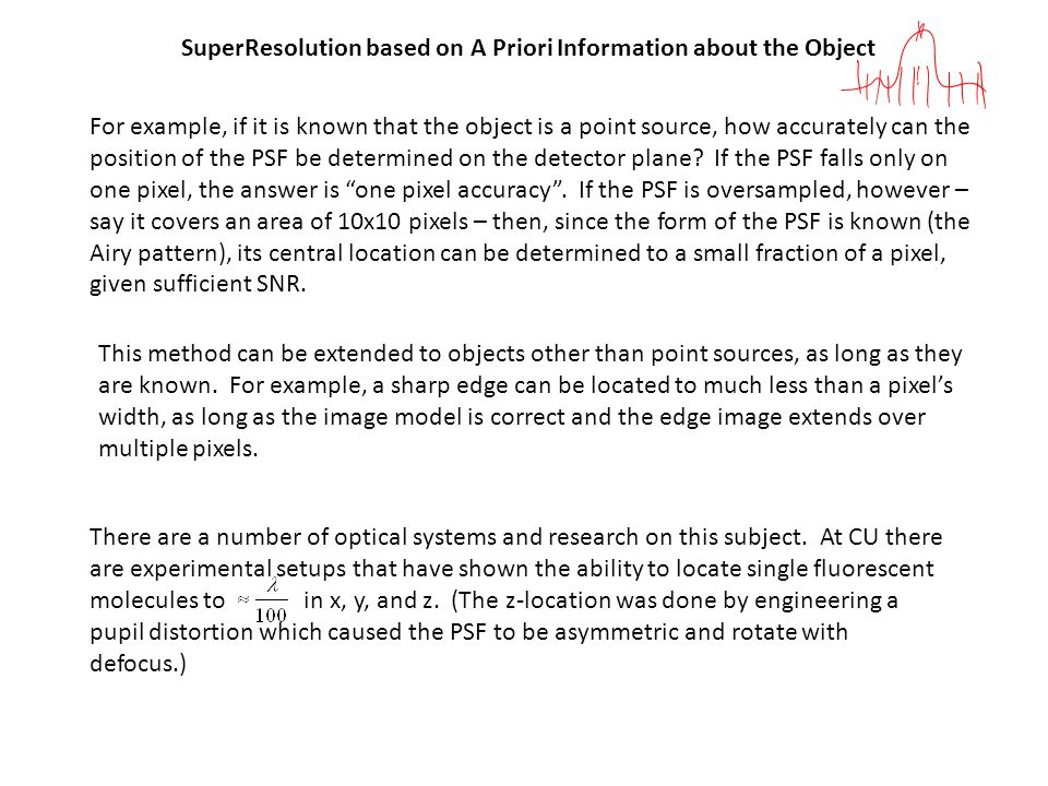 SuperResolution based on A Priori Information about the Object For example, if it is known that the object is a point source, how accurately can the position of the PSF be determined on the detector plane.