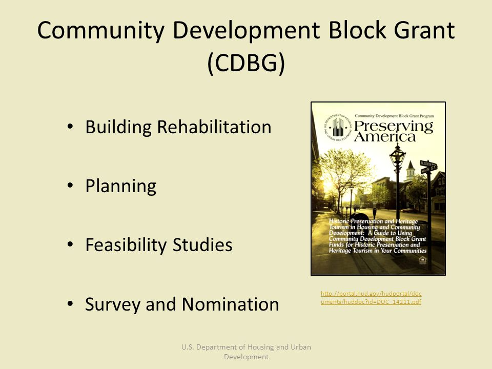 Community Development Block Grant (CDBG) Building Rehabilitation Planning Feasibility Studies Survey and Nomination http://portal.hud.gov/hudportal/do