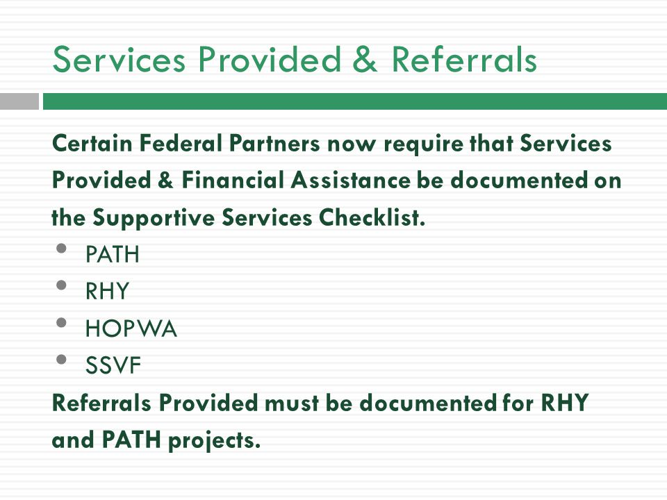 Services Provided & Referrals Certain Federal Partners now require that Services Provided & Financial Assistance be documented on the Supportive Services Checklist.