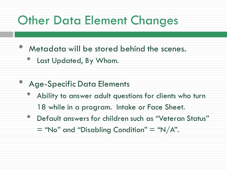 Other Data Element Changes Metadata will be stored behind the scenes.