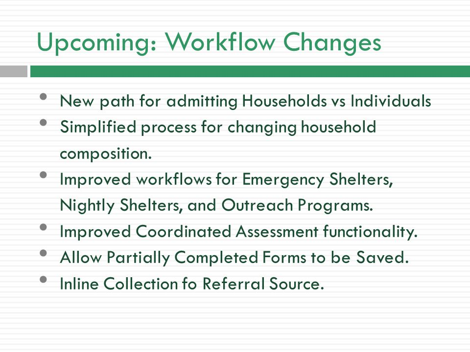 Upcoming: Workflow Changes New path for admitting Households vs Individuals Simplified process for changing household composition.