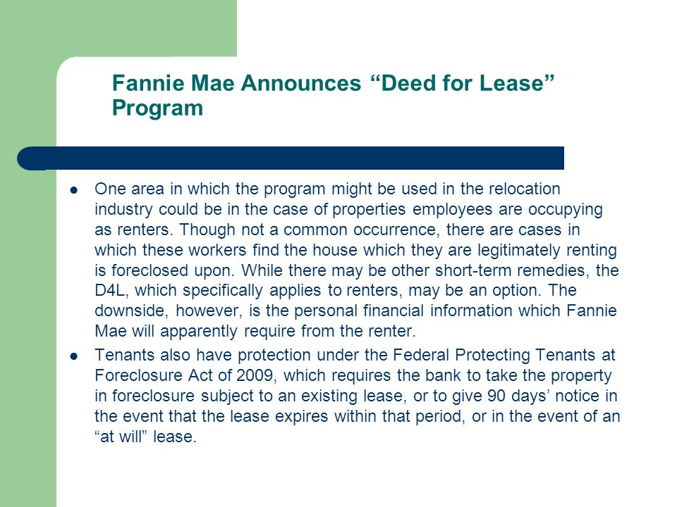 Fannie Mae Announces Deed for Lease Program One area in which the program might be used in the relocation industry could be in the case of properties employees are occupying as renters.