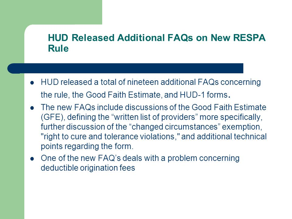 HUD Released Additional FAQs on New RESPA Rule HUD released a total of nineteen additional FAQs concerning the rule, the Good Faith Estimate, and HUD-1 forms.