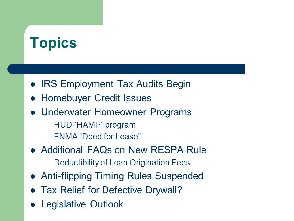 IRS Audits New IRS employment tax audit program – IRS will perform detailed employment tax audits, beginning in February of 2010, on some 6,000 businesses – Purpose of audits is to identify employment tax issues needing attention Will cover worker classification, fringe benefits (including relocation), officers' compensation, employee expense reimbursement plans (for example, temporary assignment issues), and nonfiling issues – Companies will be selected at random