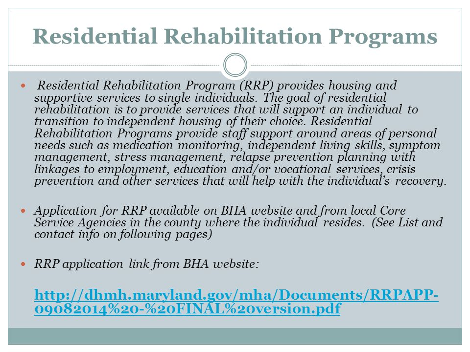 Residential Rehabilitation Programs Residential Rehabilitation Program (RRP) provides housing and supportive services to single individuals.
