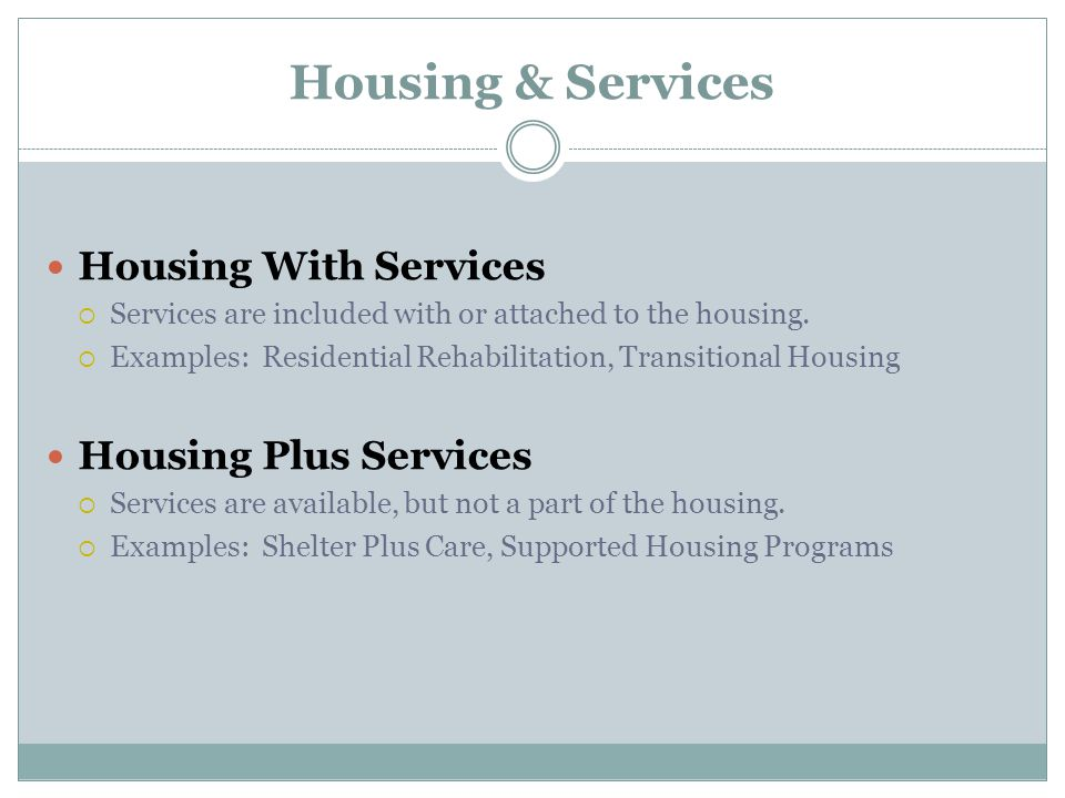 Housing & Services Housing With Services  Services are included with or attached to the housing.