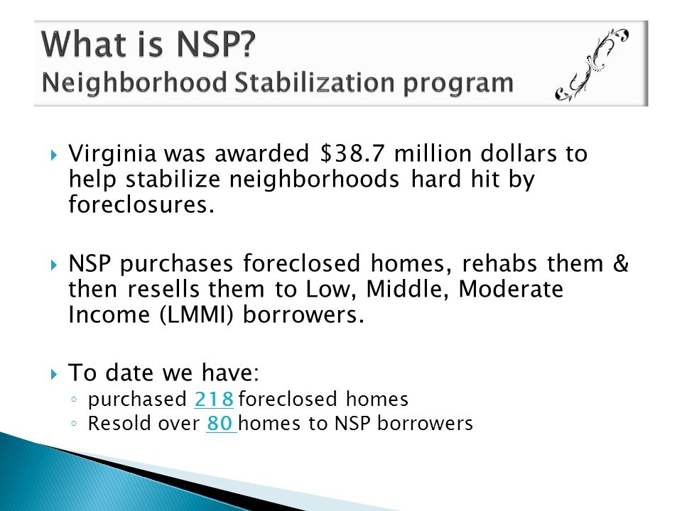  DHCD is a state agency ◦ DHCD does not purchase properties directly ◦ DHCD does not rehab properties directly ◦ DHCD does not sell properties directly  DHCD does work with Grantees ◦ Who are our 21 NSP Grantees:  Local Government Units  Non Profits  Housing Authorities  Community Development Corporations