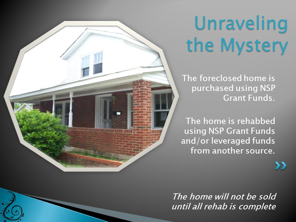 The foreclosed home is purchased using NSP Grant Funds.