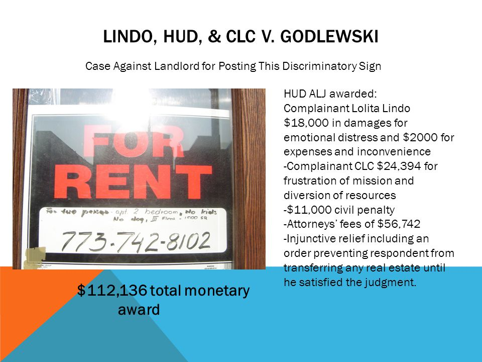 LINDO, HUD, & CLC V. GODLEWSKI Case Against Landlord for Posting This Discriminatory Sign HUD ALJ awarded: Complainant Lolita Lindo $18,000 in damages