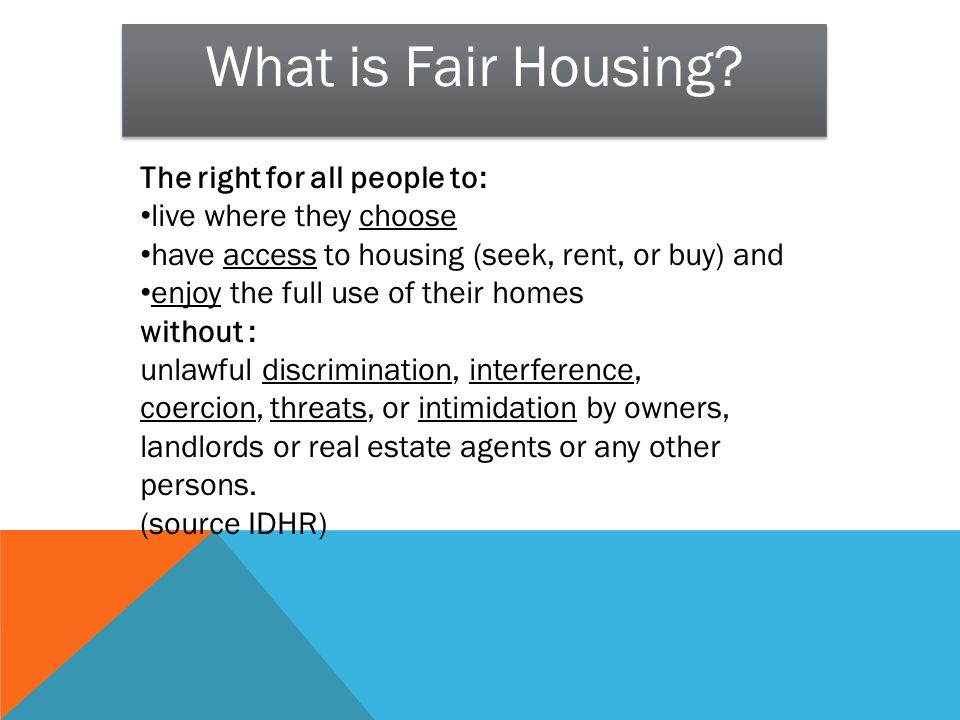 The right for all people to: live where they choose have access to housing (seek, rent, or buy) and enjoy the full use of their homes without : unlawf