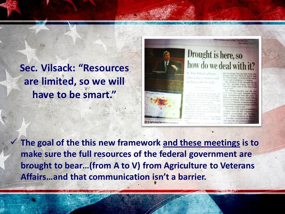 The goal of the this new framework and these meetings is to make sure the full resources of the federal government are brought to bear…(from A to V) from Agriculture to Veterans Affairs…and that communication isn't a barrier.
