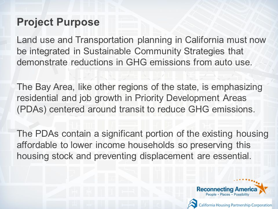 Project Purpose Land use and Transportation planning in California must now be integrated in Sustainable Community Strategies that demonstrate reductions in GHG emissions from auto use.