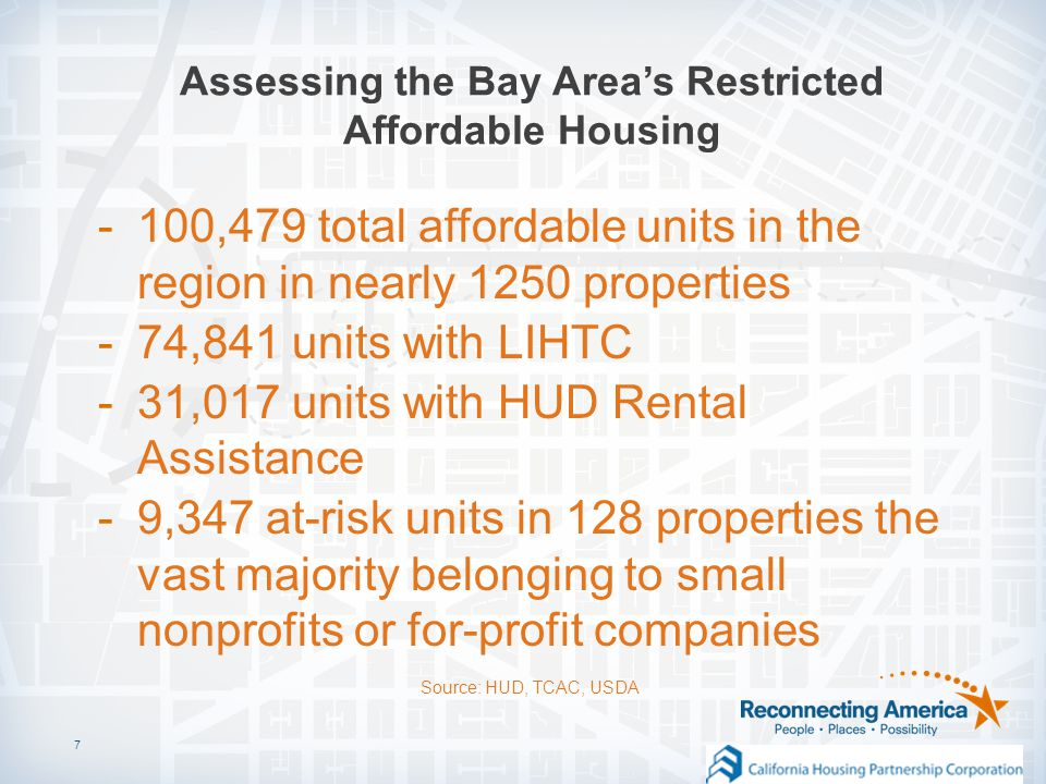 Assessing the Bay Area's Restricted Affordable Housing 7 Source: HUD, TCAC, USDA -100,479 total affordable units in the region in nearly 1250 properties -74,841 units with LIHTC -31,017 units with HUD Rental Assistance -9,347 at-risk units in 128 properties the vast majority belonging to small nonprofits or for-profit companies