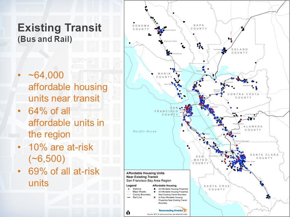 Existing Transit (Bus and Rail) ~64,000 affordable housing units near transit 64% of all affordable units in the region 10% are at-risk (~6,500) 69% of all at-risk units