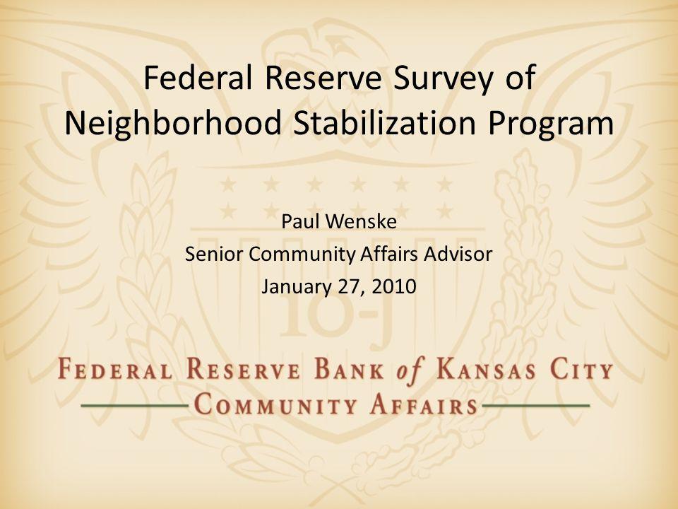 Federal Reserve Survey of Neighborhood Stabilization Program Paul Wenske Senior Community Affairs Advisor January 27, 2010