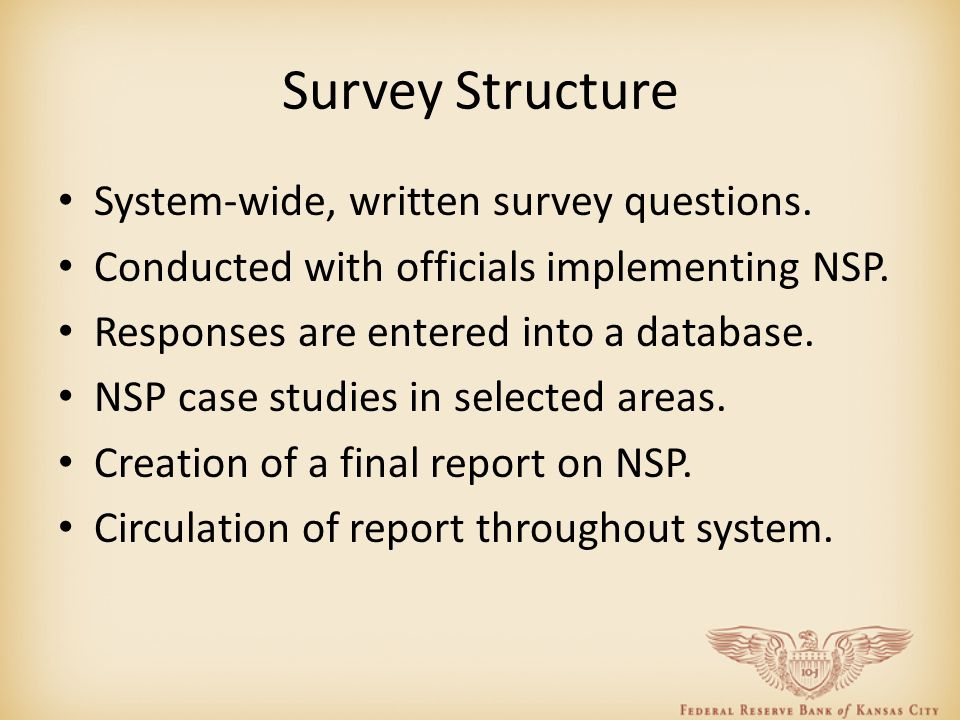 Survey Structure System-wide, written survey questions. Conducted with officials implementing NSP. Responses are entered into a database. NSP case stu
