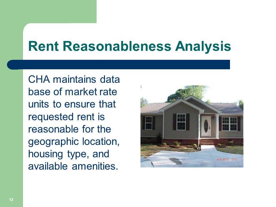 Rent Reasonableness Analysis CHA maintains data base of market rate units to ensure that requested rent is reasonable for the geographic location, hou