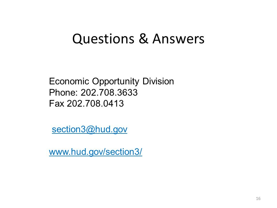 16 Questions & Answers Economic Opportunity Division Phone: 202.708.3633 Fax 202.708.0413 section3@hud.gov www.hud.gov/section3/