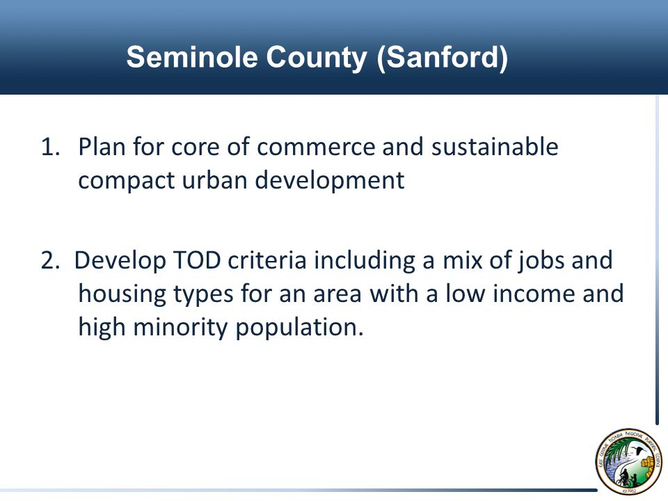 Seminole County (Sanford) 1.Plan for core of commerce and sustainable compact urban development 2.