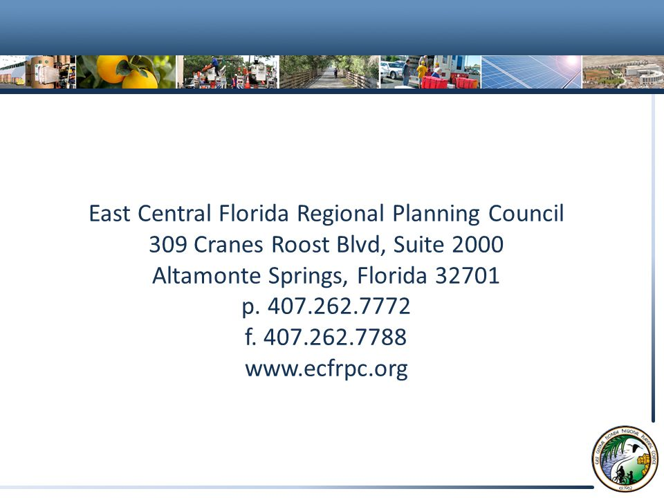 East Central Florida Regional Planning Council 309 Cranes Roost Blvd, Suite 2000 Altamonte Springs, Florida 32701 p.