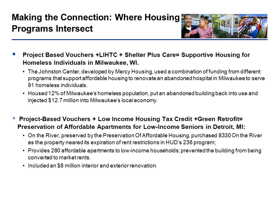 Making the Connection: Where Housing Programs Intersect  Project Based Vouchers +LIHTC + Shelter Plus Care= Supportive Housing for Homeless Individuals in Milwaukee, WI.