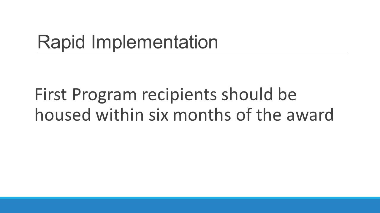 Rapid Implementation First Program recipients should be housed within six months of the award