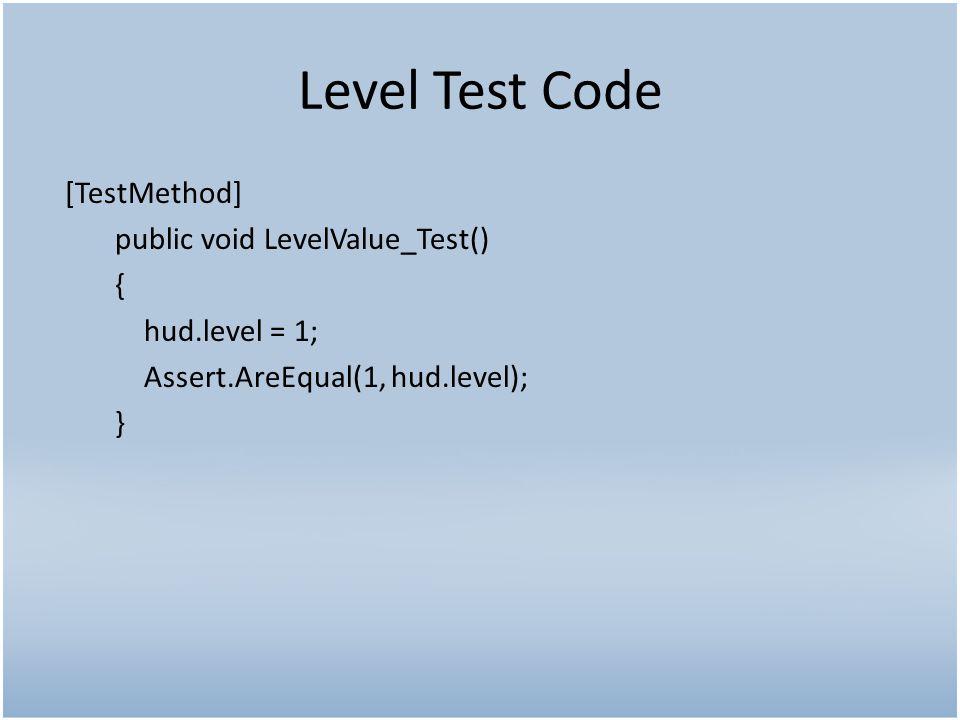Level Test Code [TestMethod] public void LevelValue_Test() { hud.level = 1; Assert.AreEqual(1, hud.level); }