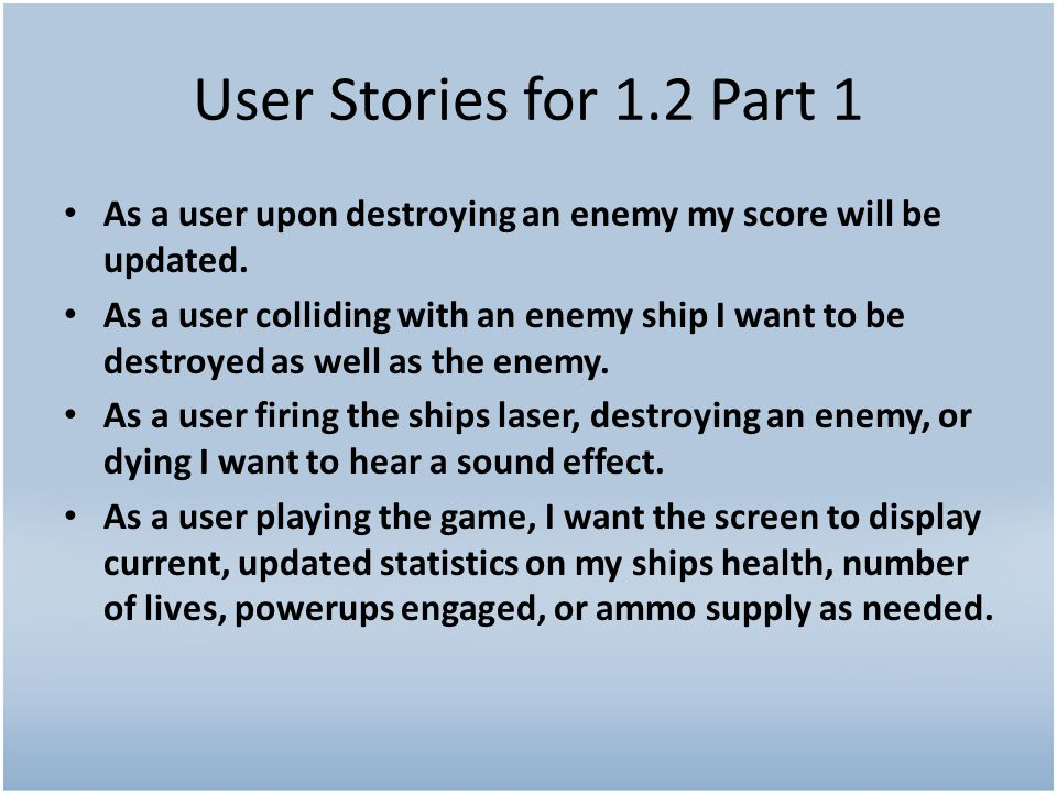 User Stories for 1.2 Part 1 As a user upon destroying an enemy my score will be updated.
