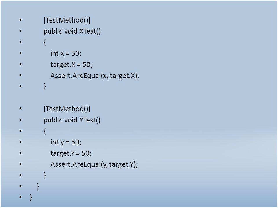 [TestMethod()] public void XTest() { int x = 50; target.X = 50; Assert.AreEqual(x, target.X); } [TestMethod()] public void YTest() { int y = 50; target.Y = 50; Assert.AreEqual(y, target.Y); }