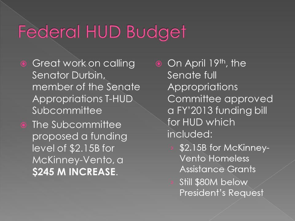 Great work on calling Senator Durbin, member of the Senate Appropriations T-HUD Subcommittee  The Subcommittee proposed a funding level of $2.15B f