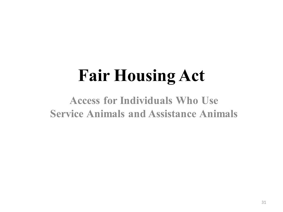 Fair Housing Act Access for Individuals Who Use Service Animals and Assistance Animals 31