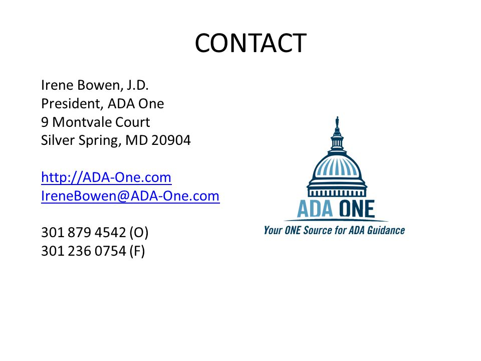 CONTACT Irene Bowen, J.D. President, ADA One 9 Montvale Court Silver Spring, MD 20904 http://ADA-One.com IreneBowen@ADA-One.com 301 879 4542 (O) 301 2